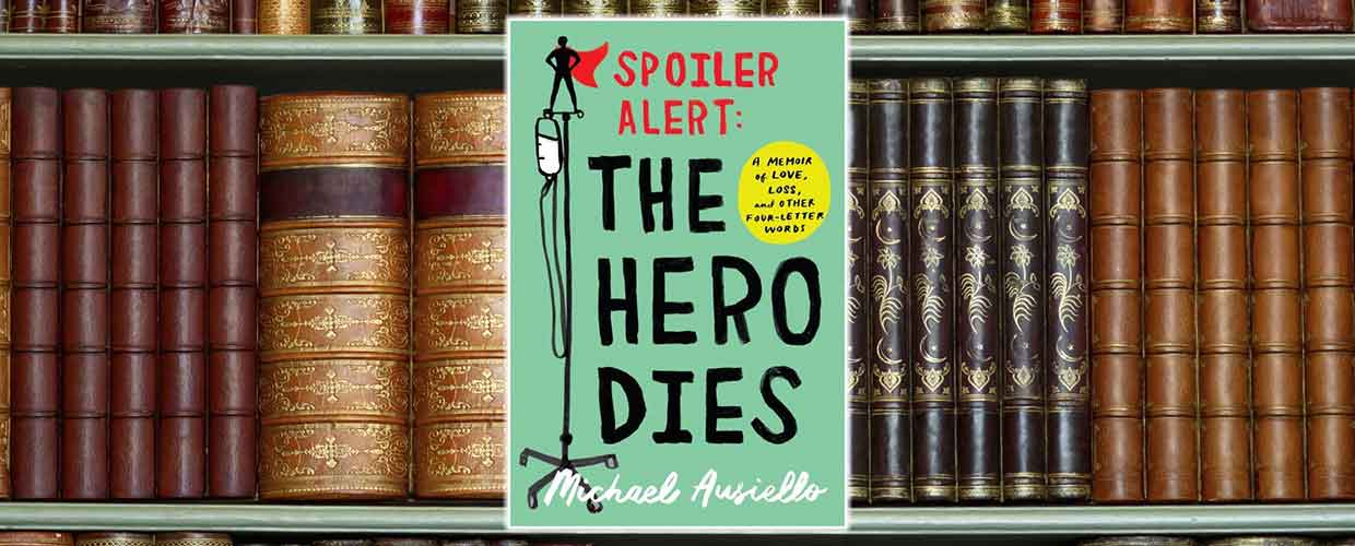 View of Book Cover, Spoiler Alert: The Hero Dies by Michael Ausiello ©2017 Atria
