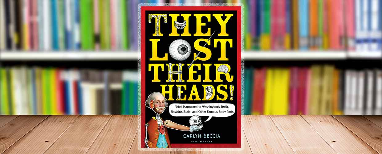 They Lost Their Heads by Carlyn Beccia © 2018 Bloomsbury