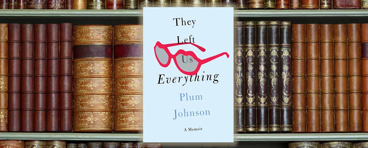 They Left Us Everything By Plum Johnson © 2016 Putnam