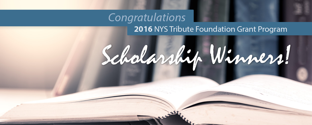 Congrats to the 2016 NYS Tribute Foundation Scholarship Winners!
